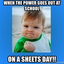 yes baby 2 - When the power goes out at school On a sheets day!!