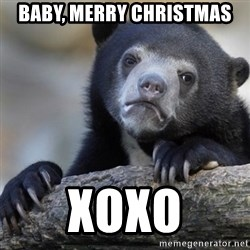 Confession Bear - baby, merry Christmas xoxo