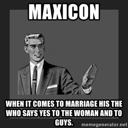 kill yourself guy blank - maxicon when it comes to marriage his the who says yes to the woman and to guys.