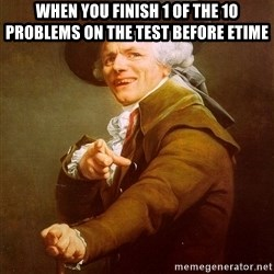 Joseph Ducreux - When you finish 1 of the 10 problems on the test before etime