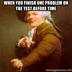 Joseph Ducreux - When you finish one problem on the test before time