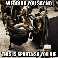 sparta kick - wedding you say no this is sparta so you die