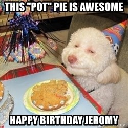 "Birthday dog - This ""pot"" pie is awesome Happy Birthday Jeromy"