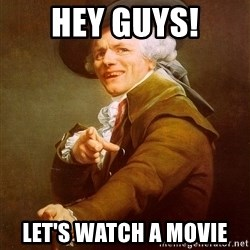 Joseph Ducreux - Hey guys! Let's watch a movie