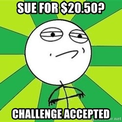 Challenge Accepted 2 - Sue for $20.50? Challenge Accepted