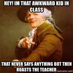 Joseph Ducreux - Hey! Im that awkward kid in class that never says anything but then roasts the teacher