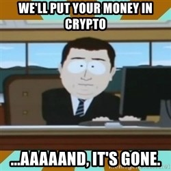And it's gone - we'll put your money in crypto ...aaaaand, it's gone.