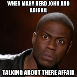 kevin hart nigga - when mary herd johh and abigail talking about there affair
