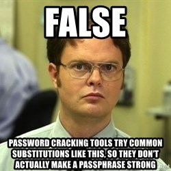 False guy - false password cracking tools try common substitutions like this, so they don't actually make a passphrase strong