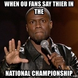 Kevin Hart - When OU fans say thier in the  national championship