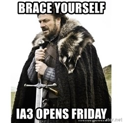 Imminent Ned  - Brace yourself IA3 Opens Friday
