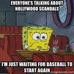 Coffee shop spongebob - Everyone's talking about hollywood scandals I'm just waiting for baseBall to start again