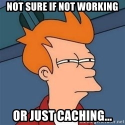 Not sure if troll - Not sure if not working or just caching...