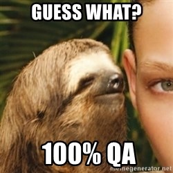 Whispering sloth - Guess what?  100% QA
