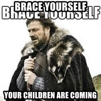 meme Brace yourself - Brace yourself Your children are Coming