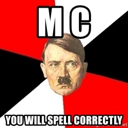 Advice Hitler - m c you will spell correctly