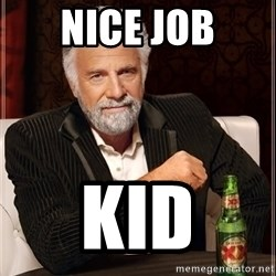 The Most Interesting Man In The World - nice job kid