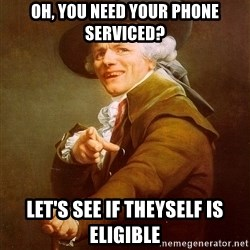 Joseph Ducreux - Oh, you need your phone serviced? Let's see if theyself is Eligible