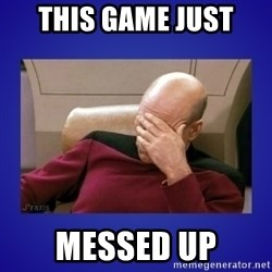 Picard facepalm  - this game just messed up