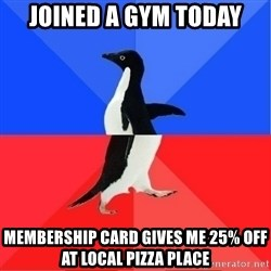 Socially Awkward to Awesome Penguin - Joined a gym today Membership card gives me 25% off at lOcal pizza place