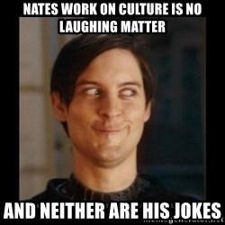 Tobey_Maguire - Nates work on culture is no laughing matter and neither are his jokes