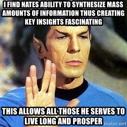 Spock - I find nates ability to SYNTHESIZE mass amounts of information thus creating key insights fascinating This allows all those he serves to live long and prosper