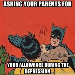 batman slap robin - asking your parents for  YOUR ALlowaNCE during the depression