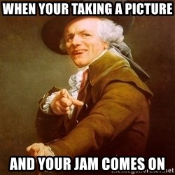 Joseph Ducreux - when your taking a PICTURE  and your jam comes on