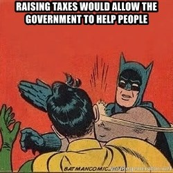 batman slap robin - raising taxes would allow the government to help people