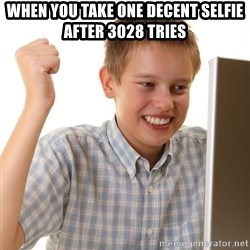 First Day on the internet kid - When you take one decent selfie after 3028 tries