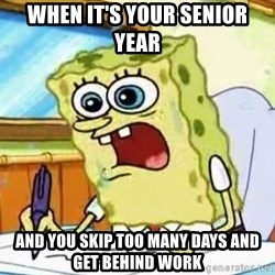 Spongebob What I Learned In Boating School Is - when it's your senior year and you skip too many days and get behind work