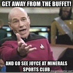 star trek wtf - get away from the buffet! and go see joyce at minerals sports club