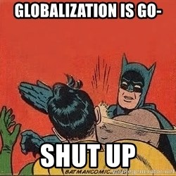 batman slap robin - Globalization is go- shut up