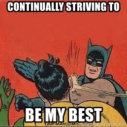 batman slap robin - Continually striving to Be my best
