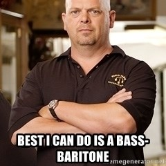 Pawn Stars Rick - Best I can do is a bass-baritone