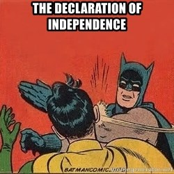 batman slap robin - The DECLARATION of INDEPENDENCE