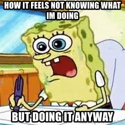 Spongebob What I Learned In Boating School Is - how it feels not knowing what im doing but doing it anyway