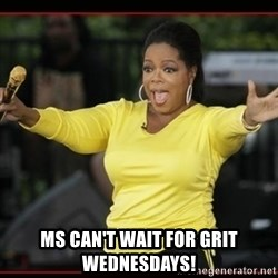 Overly-Excited Oprah!!!  - ms can't wait for grit wednesdays!