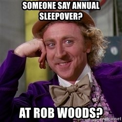 Willy Wonka - someone say annual sleepover? at rob woods?