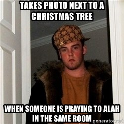 Scumbag Steve - Takes photo next to a Christmas tree When someone is praying to alah in the same room
