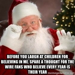 Santa claus - Before you laugh at children for believing in me. Spare a thought for the wire fans who believe every year is their year