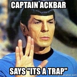 "Spock - Captain ackbar says ""its a trap"""