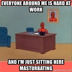 Masturbating Spider-Man - Everyone around me is hard at work And i'm just sitting here masturbating