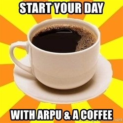 Cup of coffee - START YOUR DAY WITH ARPU & A COFFEE