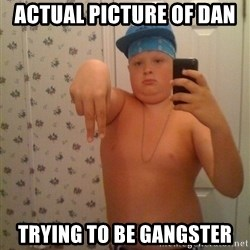Cookie Gangster - Actual picture of Dan  Trying to be gangster