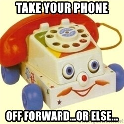Sinister Phone - take your phone  off forward...or else...