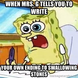 Spongebob What I Learned In Boating School Is - when Mrs. G tells you to write  your own ending to swallowing stones