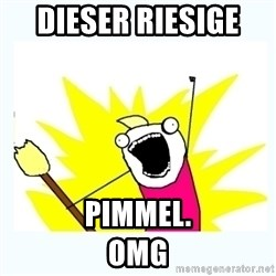 All the things - Dieser riesige  Pimmel.                                      Omg