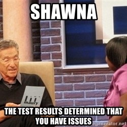 Maury Lie Detector - Shawna The test RESULTS determineD that you have issues