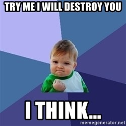 Success Kid - try me i will DESTRoY YOU I think...